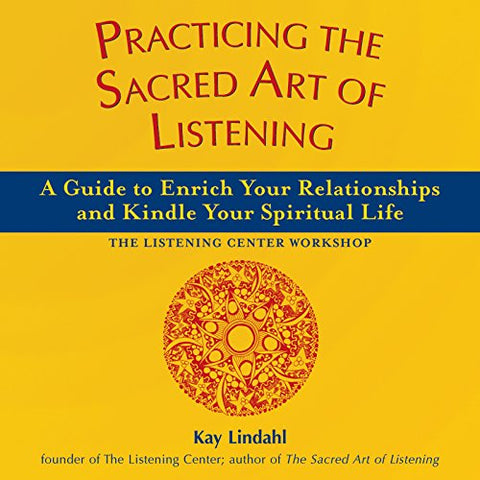 Practicing the Sacred Art of Listening: A Guide to Enrich Your Relationships and Kindle Your Spiritual Life (The Art of Spiritual Living)