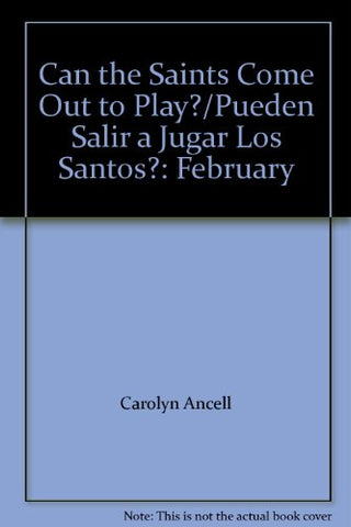 Can the Saints Come Out to Play?/Pueden Salir a Jugar Los Santos?: February