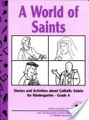A World of Saints: Stories and Activities about Catholic Saints for Kindergarten - Grade 4