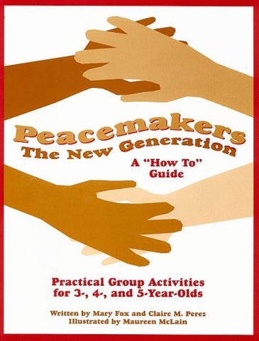"Peacemakers: The New Generation: A ""How To"" Guide: Practical Group Activities for 3-, 4-, and 5-Year-Olds"