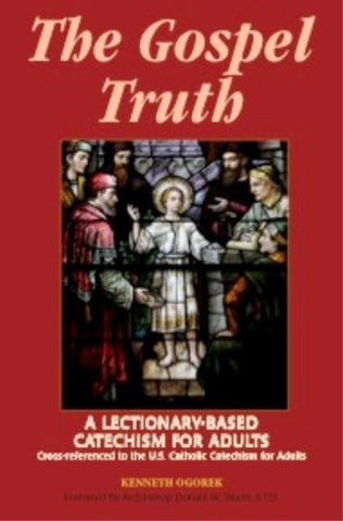 The Gospel Truth: A Lectionary-Based Catechism for Adults - Cross-Referenced to the U.S. Catholic Catechism for Adults