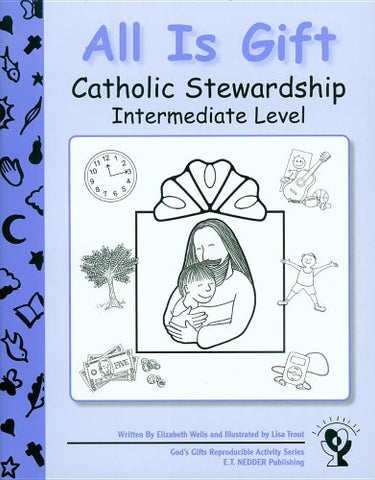 All Is Gift: Catholic Stewardship - Intermediate Level