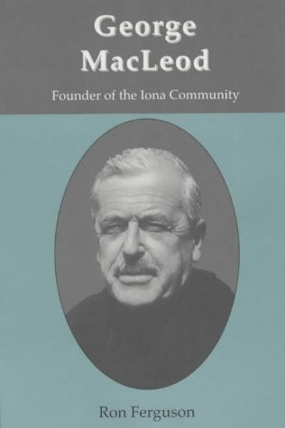 George MacLeod: Founder of the Iona Community - A Biography