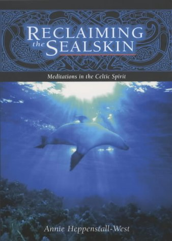Reclaiming the Sealskin: Meditations in the Celtic Spirit