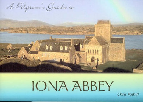 A Pilgrim's Guide to Iona Abbey: Guide Book