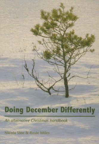 Doing December Differently: An Alternative Christmas Handbook