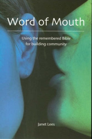 Word of Mouth: Using the Remembered Bible for Building Community