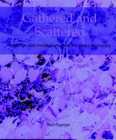 Gathered and Scattered: Readings and Meditations from the Iona Community