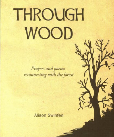 Through Wood: Prayers and Poems Reconnecting with the Forest