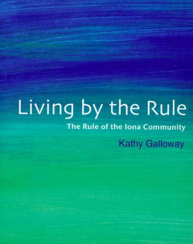 Living by the Rule: The Rule of the Iona Community