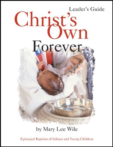 Christ's Own Forever Leader Guide: Episcopal Baptism of Infants and Young Children
