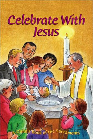 Celebrate with Jesus: A Child's Book of the Sacraments