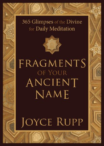 Fragments of Your Ancient Name: 365 Glimpses of the Divine for Daily Meditation