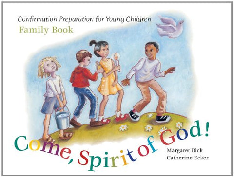 Come, Spirit of God!: Family Book : Confirmation Preparation for Young Children
