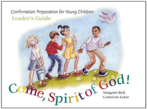 Come, Spirit of God!: Confirmation Preparation for Young Children for Ages 6 to 8 Years: Leader's Guide : Confirmation Preparation for Young Children
