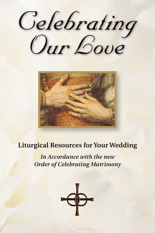 Celebrating Our Love : Liturgical resources for your wedding in accordance with the new Order of Celebrating Matrimony