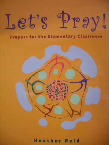 LET'S PRAY! :Prayers for the Elementary Classroom