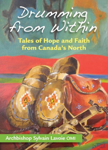 Drumming From Within: Tales of Hope and Faith from Canada's North : Tales of Hope and Faith from Canada's North