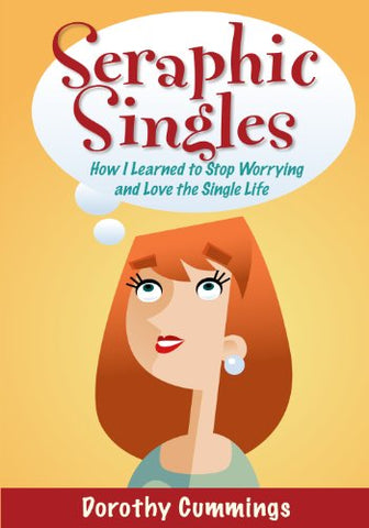 Seraphic Singles: How I Learned to Stop Worrying and Love the Single Life