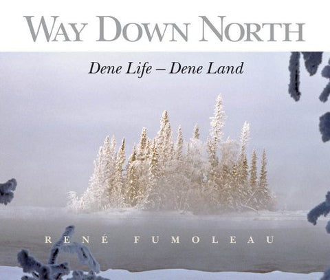 Way Down North: Dene Life Dene Land