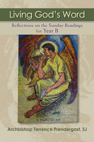 Living God's Word: Reflections on the Sunday Readings for Year B
