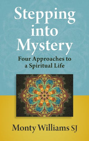 Stepping into Mystery: A Guide to Discernment : Four Approaches to a Spiritual Life