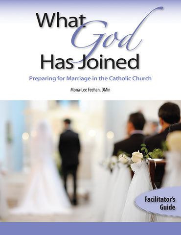 What God Has Joined: <br> Preparing for Marriage in the Catholic Church - Facilitator's Guide
