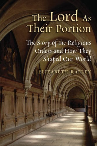 Lord As Their Portion, The: The Story of how Religious Orders Shaped Our World