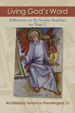 Living God's Word: Living God's Word: Reflections on the Sunday Readings for Year C