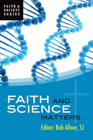 Faith and Science Matters (Faith and Society Series)