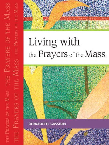 Living with the Prayers of the Mass