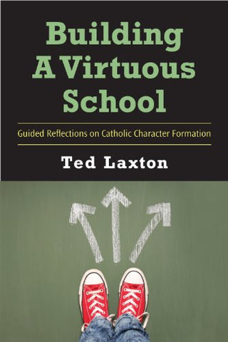Building a Virtuous School: Guided Reflections on Catholic Character Formation // Warehouse Sale 2019