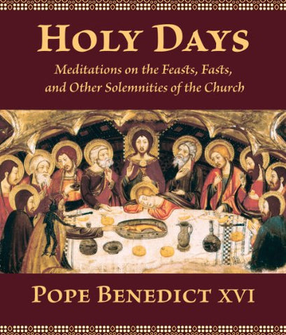 Holy Days: Meditations on the Feasts, Fasts and Other Solemnities of the Church