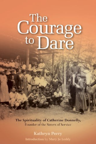 The Courage to Dare: The Spirituality of Catherine Donnelly, Founder of the Sisters of Service