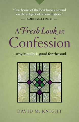 A Fresh Look at Confession: ...Why it Really is Good for the Soul