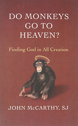 Do Monkeys Go to Heaven? : Finding God in All Creation