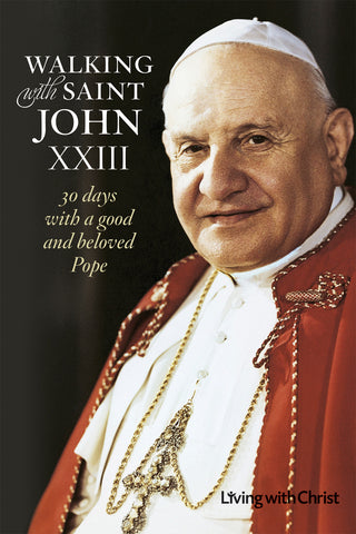 Walking With Saint John XXIII: <br> 30 Days with a Good and Beloved Pope