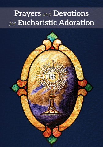 Prayers and Devotions for Eucharistic Adoration