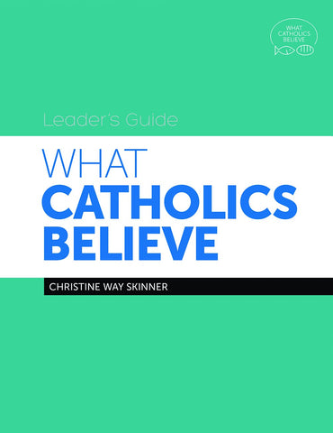 What Catholics Believe: Leader's Guide