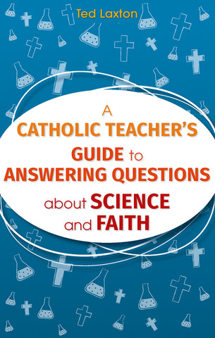 A Catholic Teacher's Guide to Answering Questions about Science and Faith // CT19