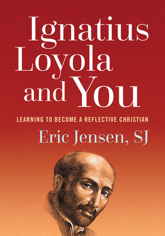 Ignatius Loyola and You : Learning to Become a Reflective Christian