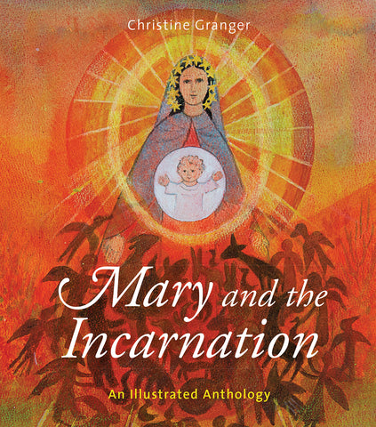 Mary and the Incarnation : An Illustrated Anthology