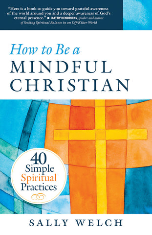 How to be a Mindful Christian : 40 Simple Spiritual Practices