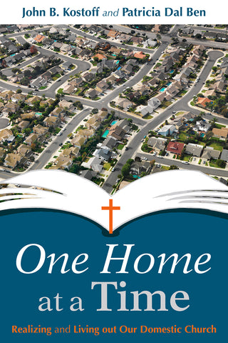 One Home at a Time : Realizing and Living out Our Domestic Church