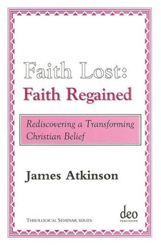 Faith Lost: Faith Regained: Rediscovering a Transforming Christian Belief (Theological Seminar)