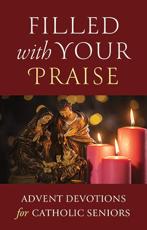 Filled with Your Praise: Advent Devotions for Catholic Seniors