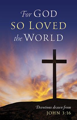 For God So Loved the World: Devotions drawn from John 3:16