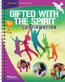 Guide for Gifted with Spirit: Senior High Catechist Edition, Confirmation, Receiving the Gift of the Spirit