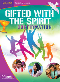 Gifted with Spirit: Senior High Candidate Edition, Confirmation, Receiving the Gift of the Spirit