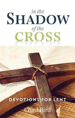 In the Shadow of the Cross: Devotions for Lent